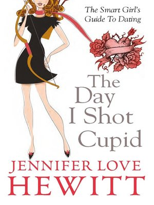 The Day I Shot Cupid by Jennifer Love Hewitt
